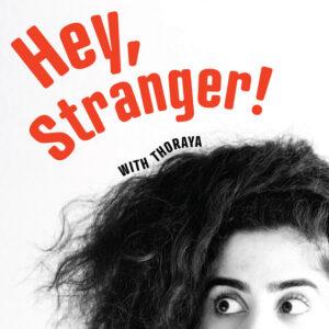 Hey Stranger by Thoraya Maronesy